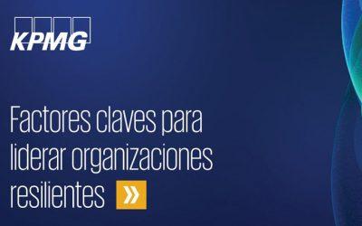 KPMG define los factores claves para liderar organizaciones resilientes