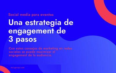 SOCIAL MEDIA PARA EVENTOS: ESTRATEGIA DE ENGAGEMENT DE MCI EN 3 PASOS